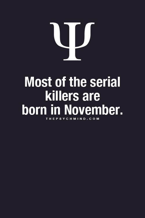 """Die meisten Serienkiller sind im November geboren""  ..... my best friends are born in november...."