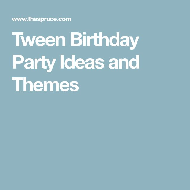 Birthday Party Themes Your Tweens Will Love | Tween ...