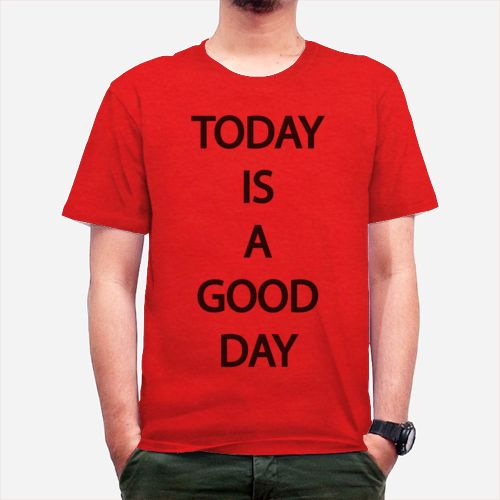 Today Is A Good Day dari Tees.co.id oleh MORe Shop