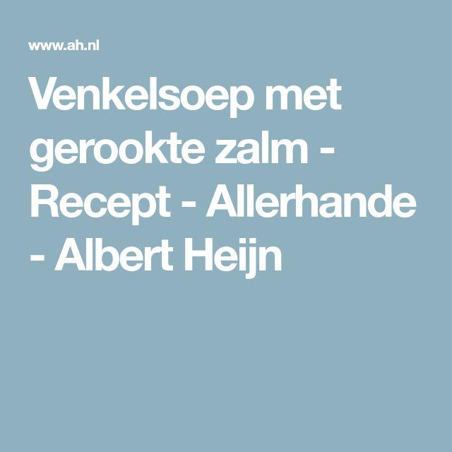 Venkelsoep met gerookte zalm - Recept - Allerhande - Albert Heijn
