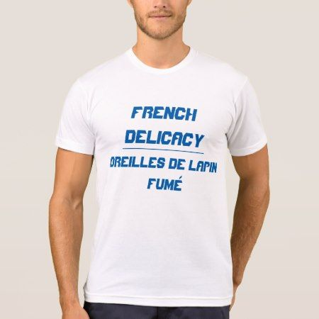 French Delicacy T-Shirt - tap, personalize, buy right now!
