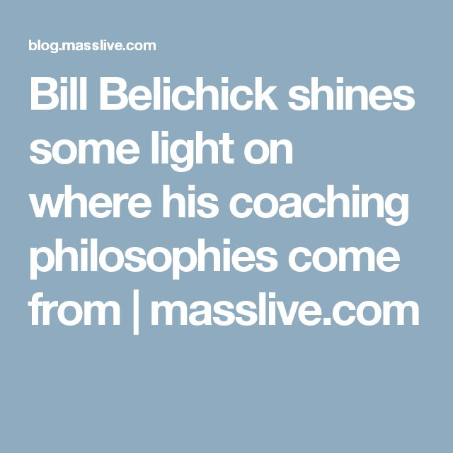 Bill Belichick shines some light on where his coaching philosophies come from |       masslive.com