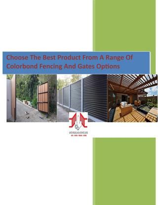 This document offers excellent information about #Colorbondfencing and #ColorbondgatesinMelbourne. The different options available with each product have been listed. Additionally, the document also lists the basic features associated with these types of products. This information is the most useful for those who want to know more about Colorbond products. Please feel free to contact us today at 0423 687 498 or visit our website http://www.melbournegatesandfencing.com.au