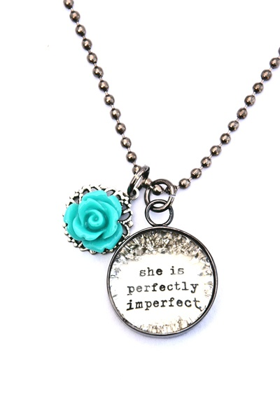 she is perfectly imperfect [CNS20] - $35.00 : Beth Quinn Designs , Romantic Inspirational JewelryImperfect Quotes