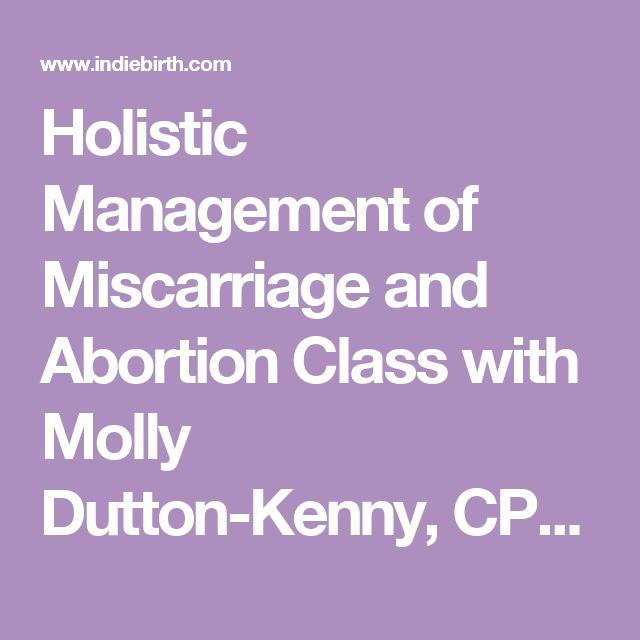Holistic Management of Miscarriage and Abortion Class with Molly Dutton-Kenny, CPM - Indie Birth