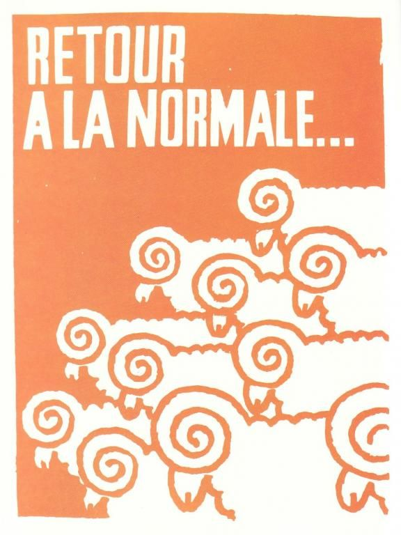 """""""Return to normal"""" Made by anonymous members of Atelier Populaire, 1968. Resource: Paris 68 posters. (n.d.). Retrieved from https://libcom.org/gallery/paris-68-posters"""