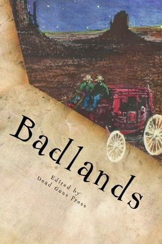 My western horror piece, The Past Catching Up, was published in Badlands anthology