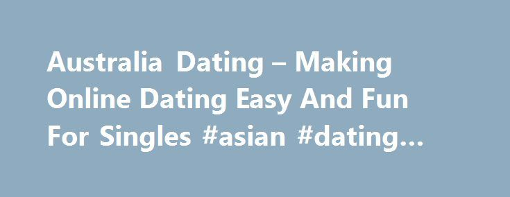 Australia Dating – Making Online Dating Easy And Fun For Singles #asian #dating #service http://dating.remmont.com/australia-dating-making-online-dating-easy-and-fun-for-singles-asian-dating-service/  #australian dating # Australia dating One of the companies offering this solution is Dating.At Buy Buy Profiles, you will have the opportunity to choose profiles authentic and active games for your dating site. Another simple tip is to fill out … Continue reading →