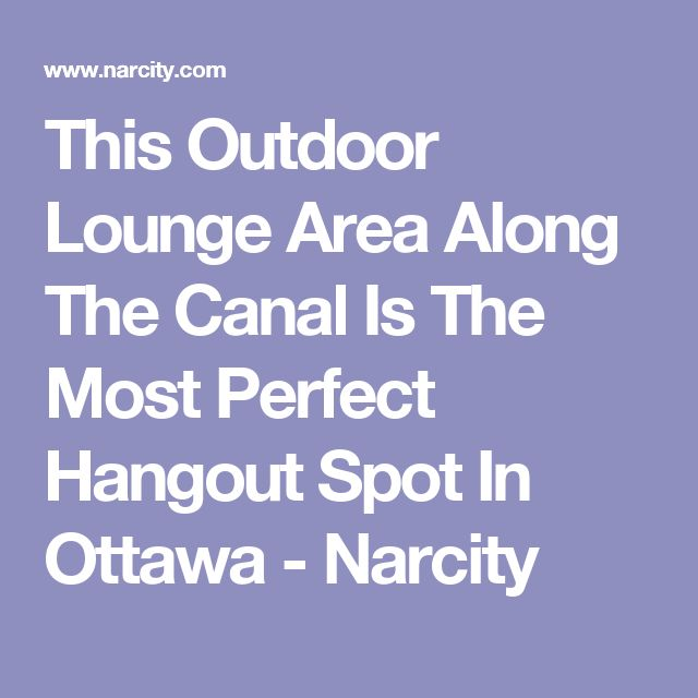 This Outdoor Lounge Area Along The Canal Is The Most Perfect Hangout Spot In Ottawa - Narcity