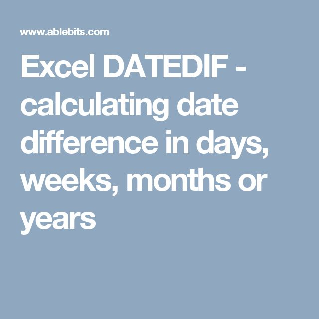 Excel DATEDIF - calculating date difference in days, weeks, months or years