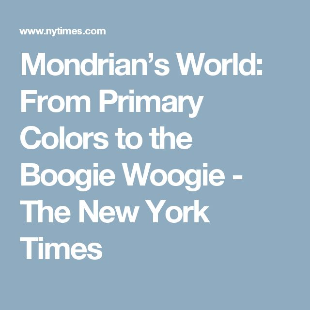 Mondrian's World: From Primary Colors to the Boogie Woogie - The New York Times