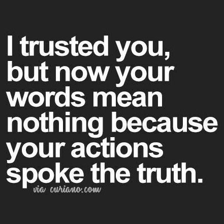 Your actions spoke the truth..