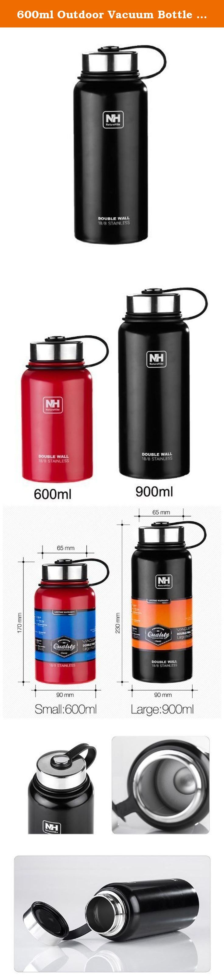 600ml Outdoor Vacuum Bottle Vacuum Flask Stainless Steel Camping Cup Sport Bottle (Black, 600ML). Brand:Naturehike Size:22x6.5cm Color:Red(600ml),Black(900ml) Material:Stainless steel Holding time:20 hours Features: 1.Large mouth openings,easy to clean. 2.Made of stainless steel. 3.30% lighter,strong as ever. 4.Double wall construction,unbreakable. 5.Vacuum insulation,keeps to temp all day. .