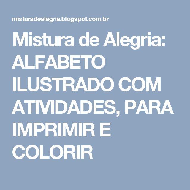 Mistura de Alegria: ALFABETO ILUSTRADO COM ATIVIDADES, PARA IMPRIMIR E COLORIR