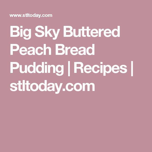 Big Sky Buttered Peach Bread Pudding | Recipes | stltoday.com