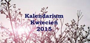 Kalendarium kwiecień 2015
