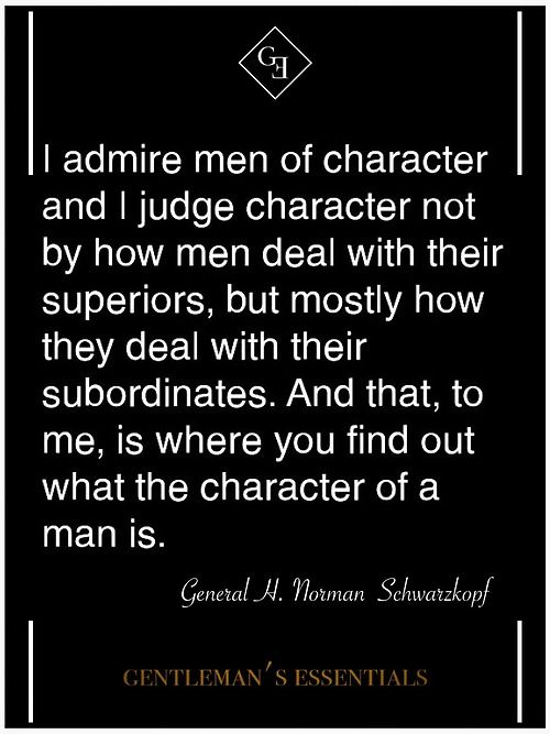 Character -- If you want to test a man's true character, don't give him challenges. Fearful and vain men can overcome challenges just as noble men of valor can. Instead, to test a man's character, give him power and see how he uses it.