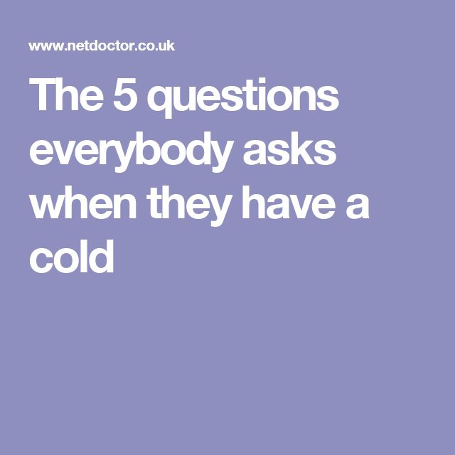 The 5 questions everybody asks when they have a cold