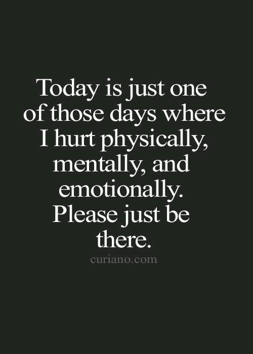 """""""Today is just one of those days where I hurt physically, mentally, and emotionally. Please just be there.""""  Quote white text on black background. Visit  http://www.counselinginsite.com/about.html for more information and resources from Counseling Insite. Knowledge is Power"""