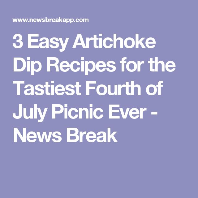 3 Easy Artichoke Dip Recipes for the Tastiest Fourth of July Picnic Ever - News Break