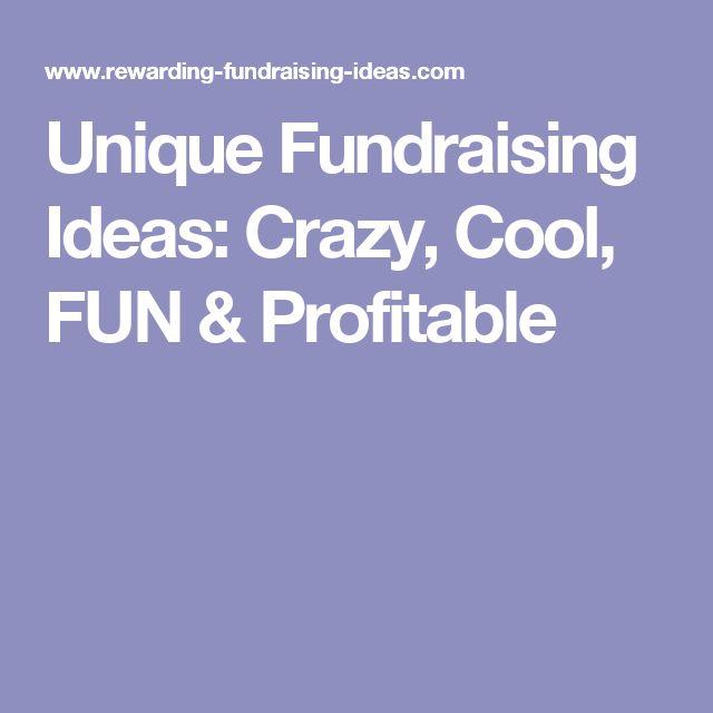 Unique Fundraising Ideas: Crazy, Cool, FUN & Profitable