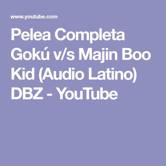 Pelea Completa Gokú v/s Majin Boo Kid (Audio Latino) DBZ - YouTube