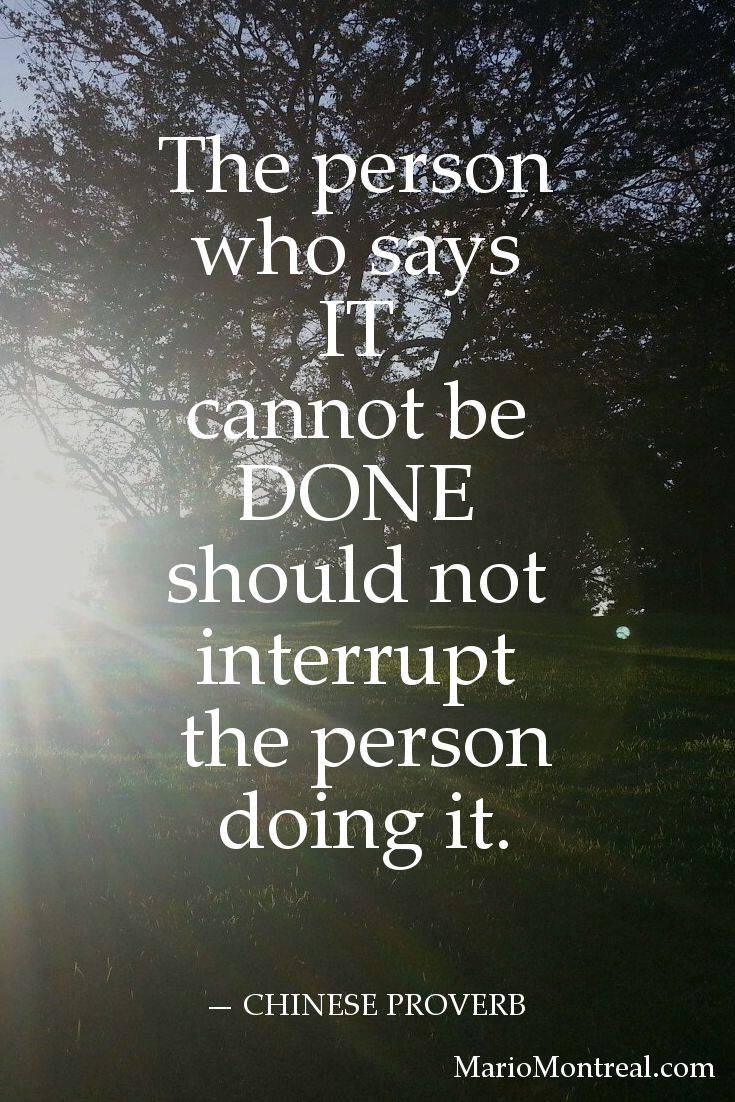 The person who says it cannot be done should not interrupt the person doing it. — CHINESE PROVERB #YourPositiveReinforcement