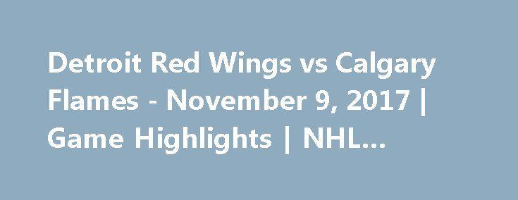 Detroit Red Wings vs Calgary Flames - November 9, 2017 | Game Highlights | NHL 2017/18