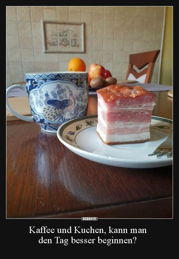 Kaffee Und Kuchen Kann Man Den Tag Besser Beginnen Kaffee Und Kuchen Bilder Mit Spruchen Lustig