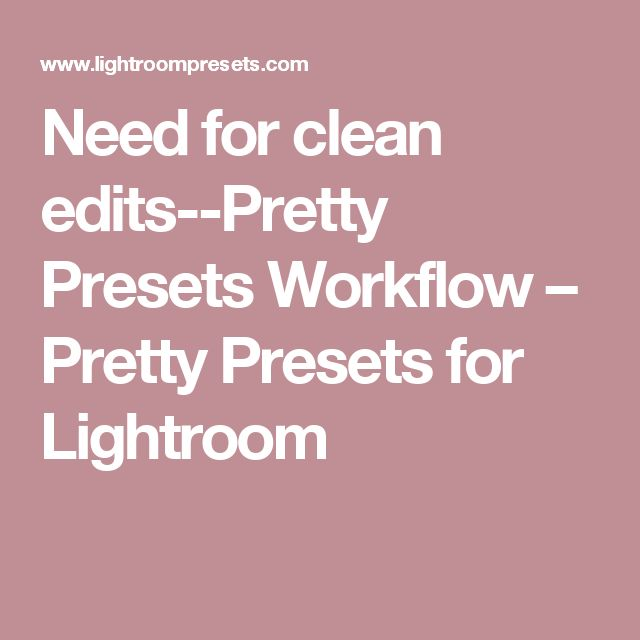 Need for clean edits--Pretty Presets Workflow  – Pretty Presets for Lightroom