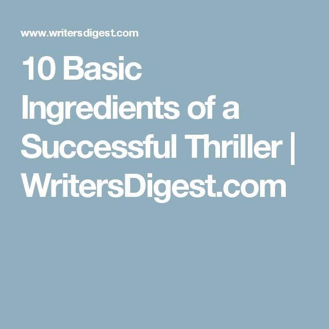 10 Basic Ingredients of a Successful Thriller | WritersDigest.com