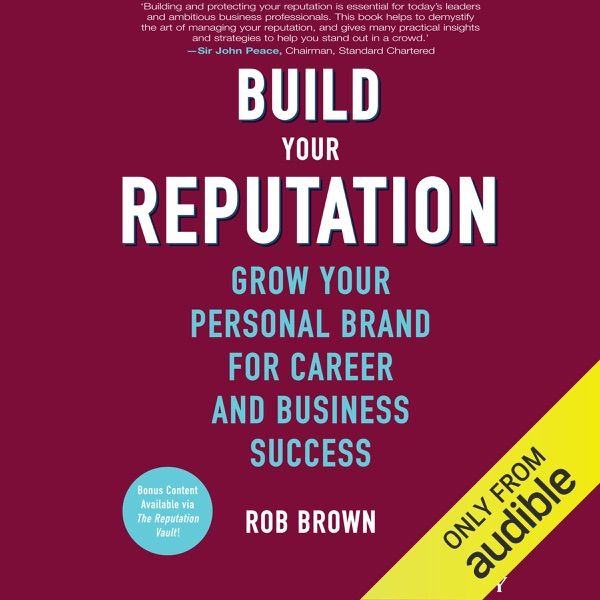 Build Your Reputation Grow Your Personal Brand For Career And Business Success Unabridged Stop Being A Well Kept Secret And Start Being The Go To Choice Y