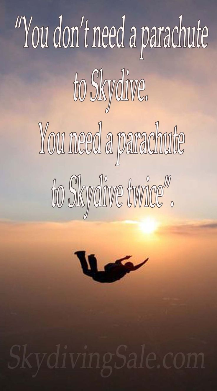 You don't need a parachute to Skydive, you need a ...