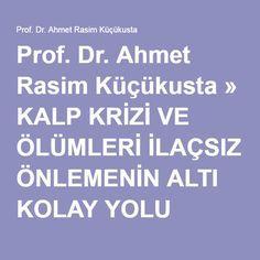 Prof. Dr. Ahmet Rasim Küçükusta » KALP KRİZİ VE ÖLÜMLERİ İLAÇSIZ ÖNLEMENİN ALTI KOLAY YOLU