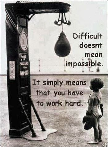 Difficult doesn't mean impossible. It simply means that you have to work hard
