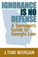 Ignorance is no defense : a teenager's guide to Georgia law / J. Tom Morgan.