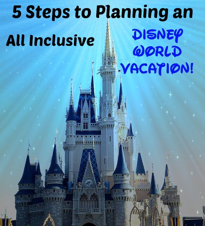 5 Steps to Planning an All Inclusive Disney World Vacation!