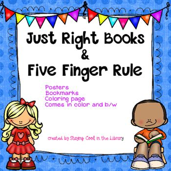 Teach your students how to select a just right book and how to use the five finger rule with these posters and bookmarks.  You can use the posters for bulletin boards or to post in a center or small group station.What is included:  5 color posters in color      Just Right Books     5 Finger Rule     Too Easy Rule     Too Hard Rule     Just Right RuleSame 5 posters in black and white2 sets of bookmarks in color (3 to a page)     5 Finger Rule     Just Right BooksSame bookmarks in black and…