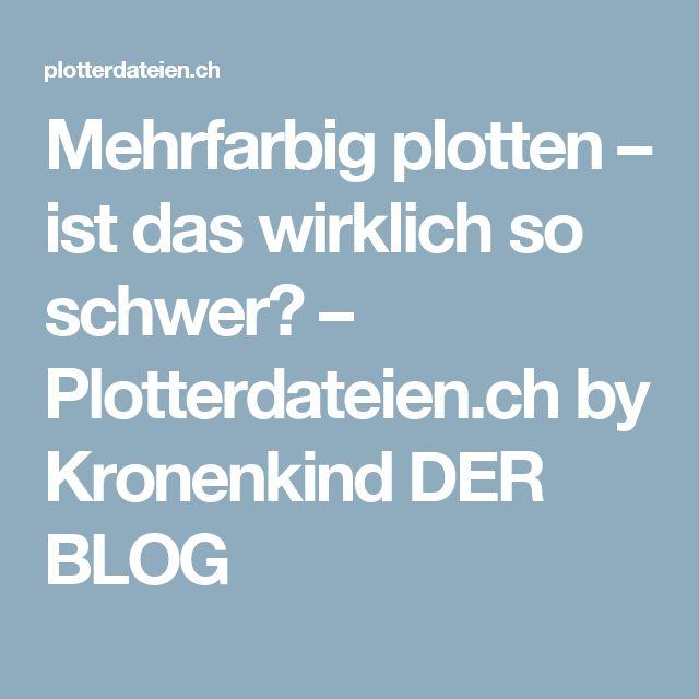 Mehrfarbig plotten – ist das wirklich so schwer? – Plotterdateien.ch by Kronenkind DER BLOG