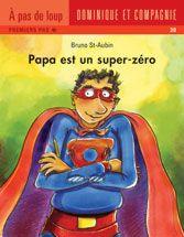 Papa est un super zéro, Bruno St-Aubin - Dominique et Compagnie | première lecture