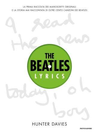 """""""The Beatles lyrics"""", i mitici Beatles raccontati da Hunter Davies con tutti i testi delle canzoni"""