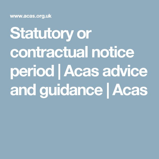 Statutory or contractual notice period   Acas advice and guidance   Acas