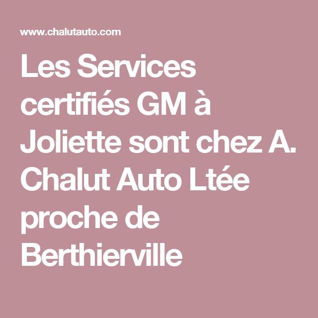Les Services certifiés GM à Joliette sont chez A. Chalut Auto Ltée proche de Berthierville