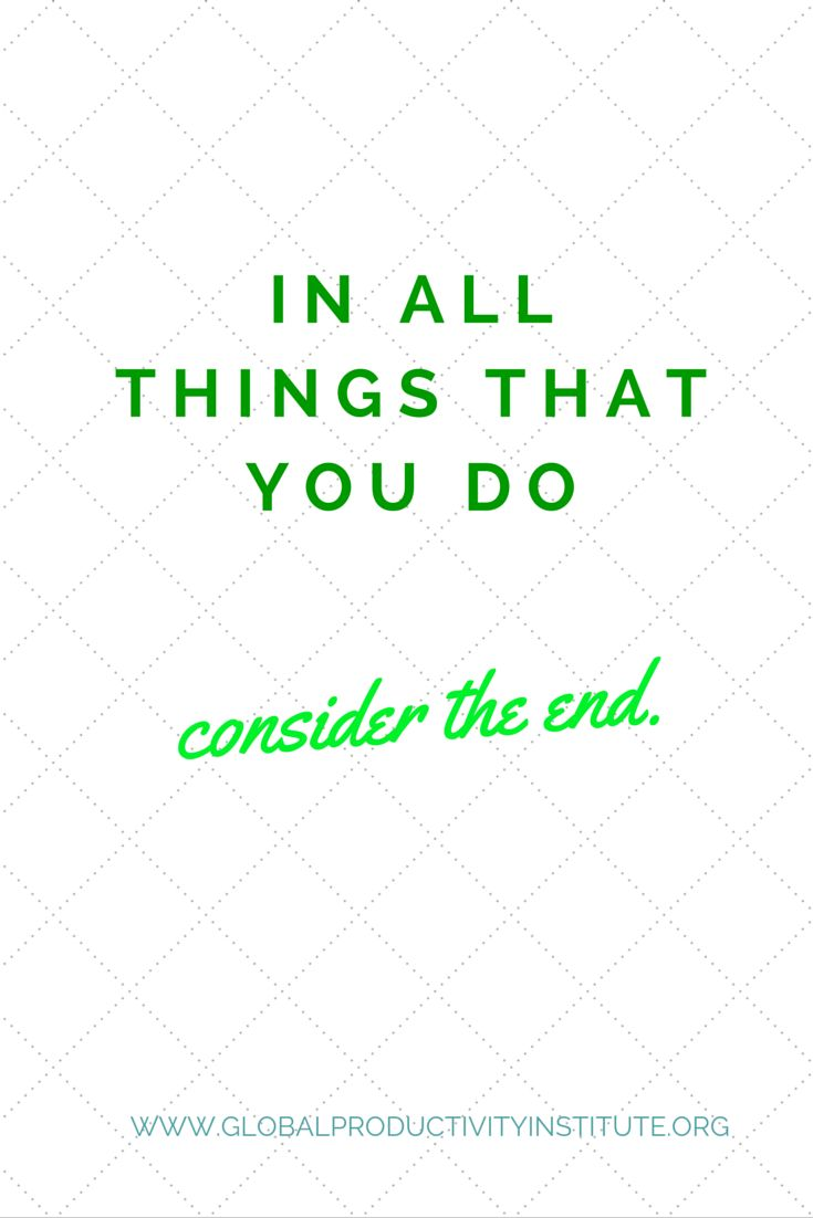www.globalproductivityinstitute.org/ In all things that you do, consider the end.  Goal Setting Quotes