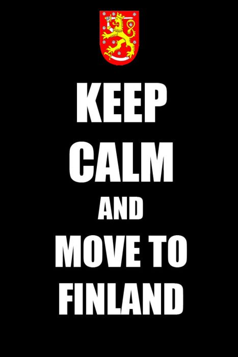 Keep calm and move to FINLAND!!!!
