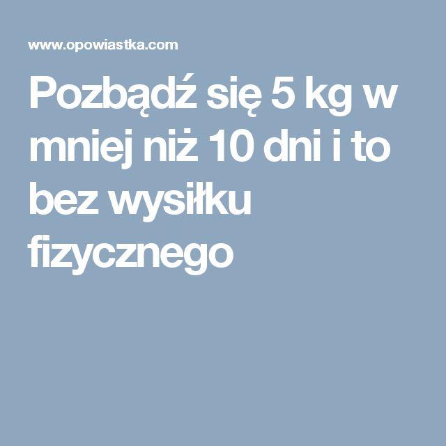 Pozbądź się 5 kg w mniej niż 10 dni i to bez wysiłku fizycznego