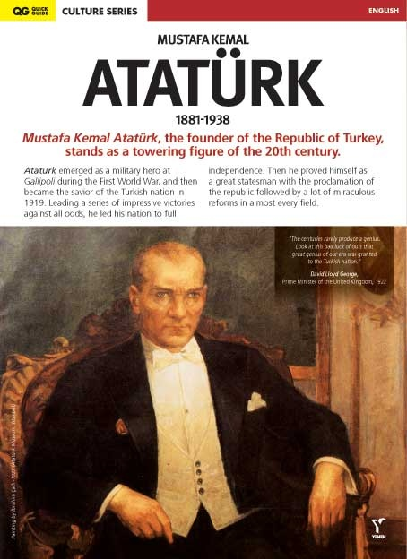 Mustafa Kemal Ataturk  A user friendly and informative Pamphlet with maps and photos. Its content is very easy to understand. Mustafa Kemal Ataturk is definitely one of the greatest leaders in the world. People looking at the history of modern Turkey come accross with Ataturk and they want to know about him right away. This pamphlet answers all those possible questions that people might have in their minds at the first sight.