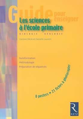 Guide pour enseigner les sciences à l'école primaire : Biologie Géologie: Amazon.fr: Corinne Dècle, Danielle Laurent: Livres