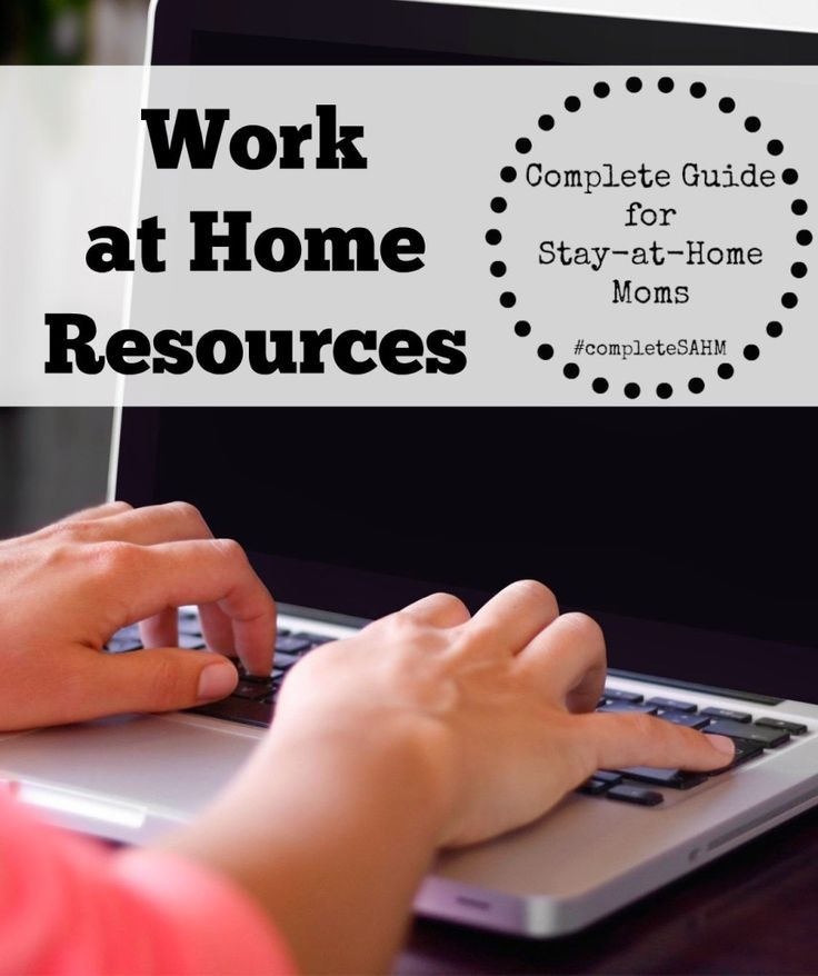 Work at home resources from stay-at-home moms included in the Complete Guide for Stay-at-Home Moms.