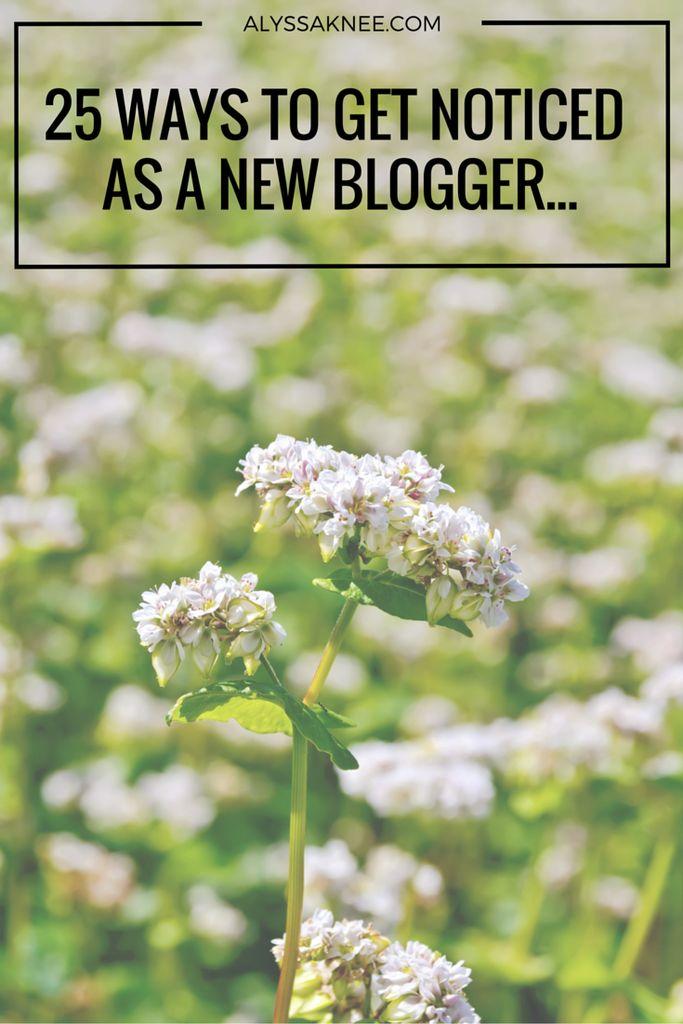 25 Ways To Get Noticed As a New Blogger - ALYSSA KNEE